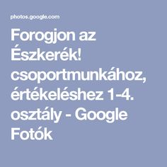 Forogjon az Észkerék! csoportmunkához, értékeléshez 1-4. osztály - Google Fotók Classroom, Album, Teaching, Education, School, Creative, Google, Crochet, Noel