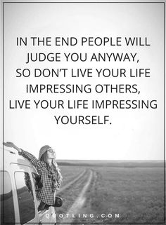 Life Lessons | At last individuals will judge you at any rate, so don't carry on with your life awing others, carry on with your life awing yourself.