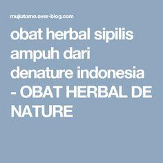 obat herbal sipilis ampuh dari denature indonesia - OBAT HERBAL DE NATURE