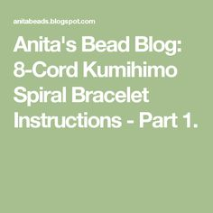 Anita's Bead Blog: 8-Cord Kumihimo Spiral Bracelet Instructions - Part 1.