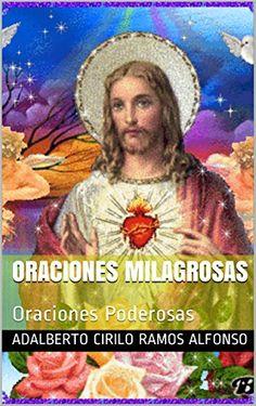 ORACIONES MILAGROSAS: Oraciones Poderosas (Creo en Dios nº 11) (Spanish Edition) by Adalberto Cirilo Ramos Alfonso http://www.amazon.com/dp/B01EGRGYTS/ref=cm_sw_r_pi_dp_lTLfxb171R36P