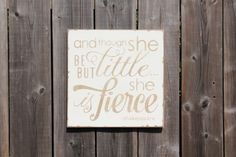 and though she be but little...she is fierce -Shakespeare sign made by The Primitive Shed, St. Catharines