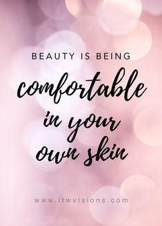 beauty is being comfortable in your own skin.  this is a great motivational quote to post on social media.    rodan and fields business // motivational quotes // words of wisdom // skincare quote // beauty quote // confidence // words of encouragement // inspirational quote // inspire // motivate // encourage