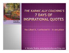 The Karmic Ally Coaching's 7 days of Inspirational Quotes by Vatsala Shukla via slideshare #Inspiration