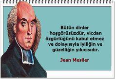 Bütün dinler hoşgörüsüzdür, vicdan özgürlüğünü kabul etmez ve dolayısıyla iyiliğin ve güzelliğin yıkıcısıdır. -Jean Meslier
