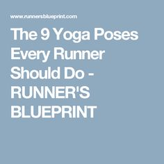 The 9 Yoga Poses Every Runner Should Do - RUNNER'S BLUEPRINT