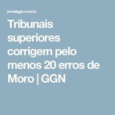 Tribunais superiores corrigem pelo menos 20 erros de Moro | GGN