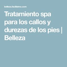 Tratamiento spa para los callos y durezas de los pies | Belleza