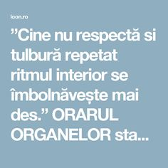 """Cine nu respectă si tulbură repetat ritmul interior se îmbolnăvește mai des."" ORARUL ORGANELOR stabilit de vechii învățați chinezi Crochet Crown, How To Get Rid, Real Madrid, Good To Know, Health Tips, Exercise, Mai, Interior, Biology"
