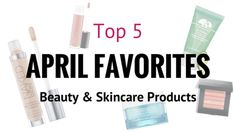April Favorites: Beauty & Skincare  http://www.briannamacias.com/blog/top-5-april-favorites-beauty-skincare-products