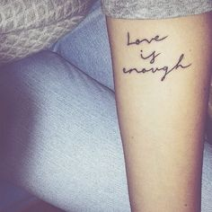 """Love is enough"" tattoo Life Tattoos, Tatoos, I Tattoo, Tattoo Quotes, Enough Tattoo, Love Is Not Enough, Tattoo Designs For Women, Tattoo Models, Inked Girls"