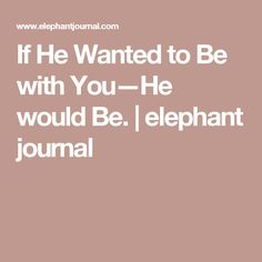 If He Wanted to Be with You—He would Be. | elephant journal