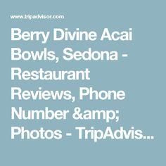 Berry Divine Acai Bowls, Sedona - Restaurant Reviews, Phone Number & Photos - TripAdvisor