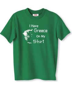 Funny I have Greece on my shirt t shirt funny by YouHadMeAtInk