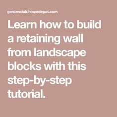 Learn how to build a retaining wall from landscape blocks with this step-by-step tutorial.