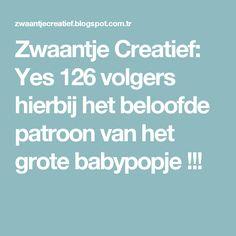 Zwaantje Creatief: Yes 126 volgers hierbij het beloofde patroon van het grote babypopje !!!