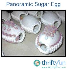 Here are some lovely instructions for making Panoramic Sugar Eggs sent in by long time reader Harlean.