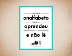 """""""O verdadeiro analfabeto é aquele que aprendeu a ler e não lê"""".  Mario Quintana."""