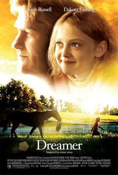 *Dreamer (Kurt Russell and Dakota Fanning) - A little girl with a horse and determination.  Inspiring movie.