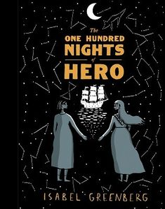The One Hundred Nights of Hero by Isabel Greenberg.  You will read of betrayal, loyalty, madness, bad husbands, lovers both faithful and unfaithful, wise old crones, moons who come out of the sky, musical instruments that won't stay quiet, friends and brothers and fathers and mothers and above all, many, many sisters.