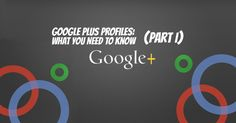 What You Need to Know About Google+ Profiles