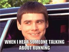 Running Humor #13: When I hear someone talking about running. - Jim Carrey