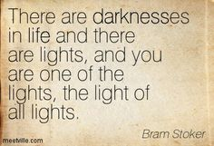 There are darknesses in life and there are lights - Bram Stoker