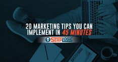 20 Online Marketing Tips You Can Implement Every Month in 45 Minutes