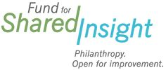 Fund for Shared Insight #Grants: due May 20, 2016; to fund new or existing efforts to increase foundation openness among staffed foundations in the United States