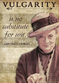 DOWNTON ABBEY Inspired - Dowager Countess Quotes Printable - $3.00 Knowing how Lady Violet likes to share her opinion on well, everything -- it didn't seem like a stretch that she'd offer some of her most vaulted virtues on printable cards to share with a less-sophisticated world.