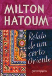 RELATO DE UM CERTO ORIENTE (EDIÇÃO DE BOLSO) (2008)   Milton Hatoum   Ambientado entre o Oriente e o Amazonas, este relato é a busca de um mundo perdido, que se reconstrói nas falas alternadas das personagens, ecos longínquos da tradição oral dos narradores orientais. Livro de estréia do autor, recebeu o Jabuti 1990 de melhor romance.   Milton Hatoum - Grupo Companhia das Letras