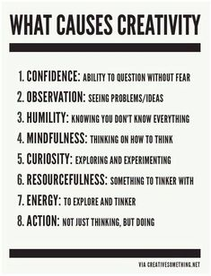 A simple but poignant list: 'What Causes Creativity'