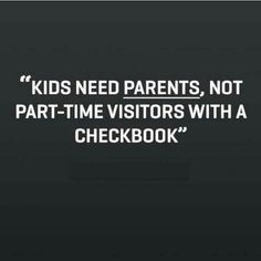 Kids need parents, not part-time visitors with a checkbook. #parenting #coparent #divorce