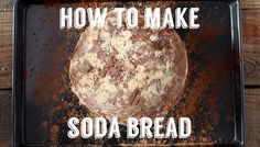 How to make soda bread for St Patrick's Day