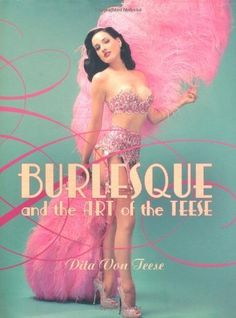 Burlesque and the Art of the Teese/Fetish and the Art of the Teese by Dita Von Teese Bronwyn Garrity (2006) Hardcover