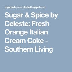 Sugar & Spice by Celeste: Fresh Orange Italian Cream Cake - Southern Living