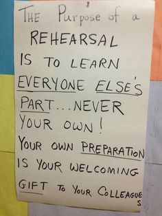 The purpose of a rehearsal is to learn everyone else's part never your own. Your own preparation is your welcoming gift to your colleagues. Acting Quotes, Acting Tips, Acting Career, Drama Quotes, Drama Teacher, Drama Class, Drama Drama, Drama Games, Teacher Humor