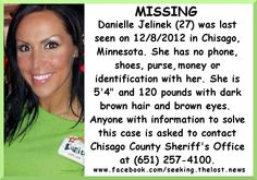 ATTN: #MINNESOTA. #Missing 08DEC12.  Posted 12/11/2012. Please share to locate Danielle Jelinek (27) missing from Chisago Lake Township. #Chisago_County deputies are investigating the reported disappearance of an Oakdale woman who hasn't been seen or heard from since Saturday.