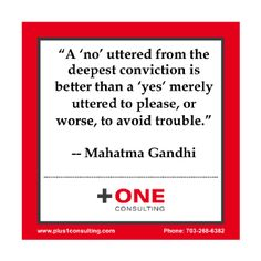 """A 'no' uttered from the deepest conviction is better than a 'yes' merely uttered to please, or worse, to avoid trouble."" -- ‪#‎Mahatma‬ ‪#‎Gandhi‬  Coaching questions for today: How comfortable are you with saying 'No?"" What makes you say 'Yes' when you really want to say 'No?' What are you ‪#‎afraid‬ of? How does saying 'Yes' when you want to say 'No' make you ‪#‎feel‬? #Leadership #Coach"