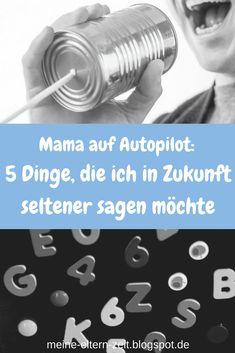 Mama auf Autopilot: 5 Dinge, die ich in Zukunft seltener zu meinen Kindern saggen möchte
