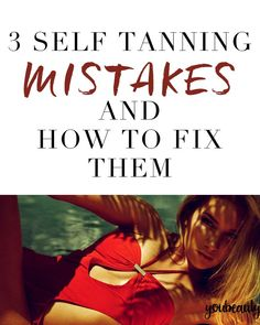 How to fix self-tanning mistakes (because orange is not flattering)