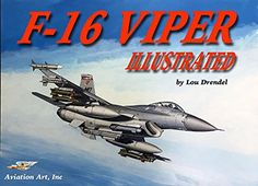 """F-16 Viper Illustrated (The Illustrated Series of Military Aircraft):   The General Dynamics Lockheed Martin F-16 """"Fighting Falcon"""" dubbed.....and evermore known as...""""VIPER"""" by its pilots and maintainers is the most produced 4th generation fighter, serving in air forces throughout the world. This is a (mostly) visual chronicle of the F-16, from design to the latest combat operations."""