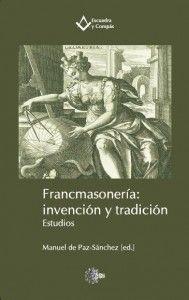 Francmasonería: invención y tradición: estudios / Manuel de Paz-Sánchez (ed.). http://absysnetweb.bbtk.ull.es/cgi-bin/abnetopac01?TITN=522261