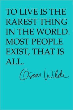 LOVE this. Thank you Mr Wilde. Life is a privilege - and we should live it as such.