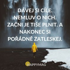 Dávej si cíle. Nemluv o nich. Začni je tiše plnit. A nakonec si pořádně zatleskej. Motivational Thoughts, Motivational Quotes, Inspirational Quotes, Diary Quotes, Wise Quotes, Daily Motivation, True Words, Self Development, Quotations