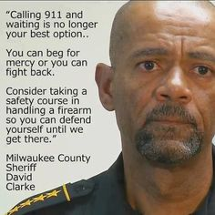 quote by David Clarke, Milwaukee County Sheriff Well done Sheriff Clarke. In my town alone it takes over 10-15 minutes for a cop car after you spend 20 minutes with the rude dispatcher yelling at you. Get a gun, defend yourself and your family