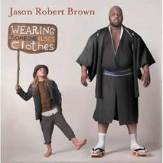 Jason Robert Brown: Wearing Someone Else's Clothes - On his first album, Jason R. Brown compiles his works from the mid-90s through today into an astonishingly amazing piece of art.