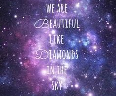 We are beautiful like the diamonds in the sky