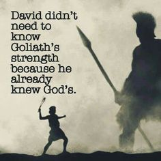 David didn't need to know Goliath's strength, because he already knew God's.