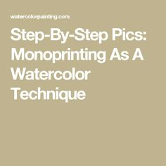 Step-By-Step Pics: Monoprinting As A Watercolor Technique